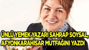 "SAHRAP SOYSAL: ""AFYONKARAHİSAR MUTFAĞIYLA MARKALAŞTI"""
