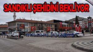 SANDIKLI ŞEHİDİNİ BEKLİYOR