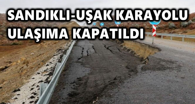 SANDIKLI-UŞAK KARAYOLU ULAŞIMA KAPATILDI