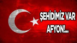 ŞEHİDİMİZ VAR AFYON