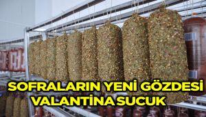 SOFRALARIN YENİ GÖZDESİ 'VALANTİNA' SUCUK