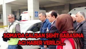 SOMA'DA ÇALIŞAN ŞEHİT BABASINA ACI HABER VERİLDİ