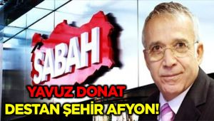 YAVUZ DONAT;DESTAN ŞEHİR AFYON!