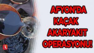 AFYON'DA KAÇAK AKARYAKIT OPERASYONU!