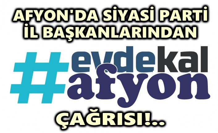 AFYON'DA PARTİ İL BAŞKANLARINDAN EVDE KAL ÇAĞRISI!..