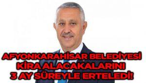 AFYONKARAHİSAR BELEDİYESİ KİRA ALACAKALARINI 3 AY SÜREYLE ERTELEDİ!