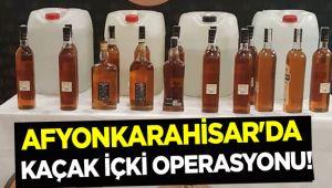 AFYONKARAHİSAR'DA KAÇAK İÇKİ OPERASYONU!