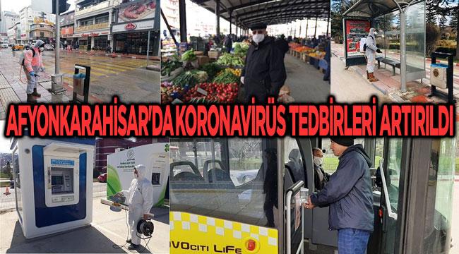 AFYONKARAHİSAR'DA KORONAVİRÜS TEDBİRLERİ ARTIRILDI