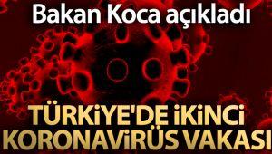 BAKAN KOCA AÇIKLADI! TÜRKİYE'DE İKİNCİ KORONAVİRÜS VAKASI