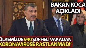 BAKAN KOCA: 'BUGÜNE KADAR ÜLKEMİZDE 940 ŞÜPHELİ VAKADAN KORONAVİRÜSE RASTLANMADI