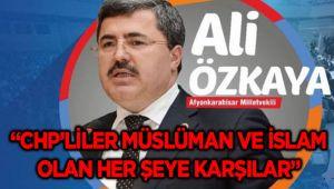 """""""CHP'LİLER MÜSLÜMAN VE İSLAM OLAN HER ŞEYE KARŞILAR"""""""