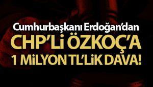 CUMHURBAŞKANI ERDOĞAN'DAN CHP'Lİ ÖZKOÇ'A 1 MİLYON LİRALIK TAZMİNAT DAVASI