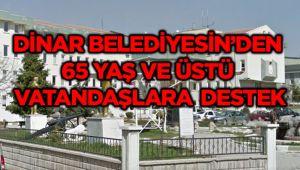 DİNAR BELEDİYESİN'DEN 65 YAŞ VE ÜSTÜ VATANDAŞLARA DESTEK