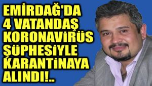 EMİRDAĞ'DA 4 KİŞİ KARANTİNAYA ALINDI!..