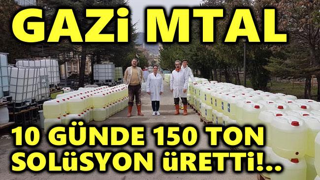 GAZİ MTAL, 10 GÜNDE 150 TON SOLÜSYON ÜRETTİ