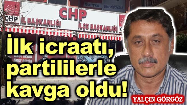 GÖRGÖZ'ÜN İLK İCRAATI PARTİLİLERLE KAVGA OLDU!..