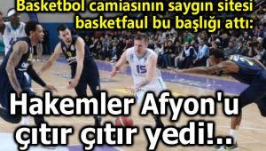 HAKEMLER, AFYON'U ÇITIR ÇITIR YEDİ!..