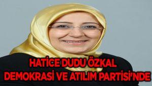 HATİCE DUDU ÖZKAL DEMOKRASİ VE ATILIM PARTİSİ'NDE