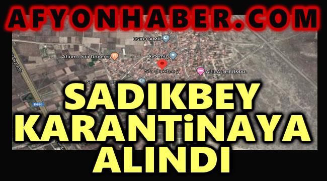 SON DAKİKA: SADIKBEY KARANTİNAYA ALINDI!..