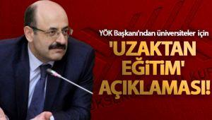 YÖK BAŞKANI'NDAN ÜNİVERSİTELER İÇİN 'UZAKTAN EĞİTİM' AÇIKLAMASI!
