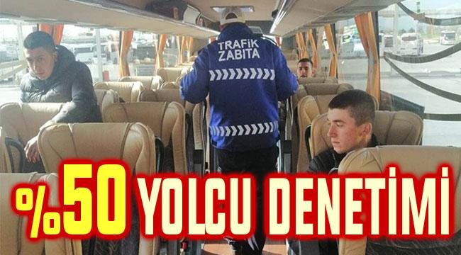 YÜZDE 50 YOLCU DENETİMLERİ BAŞLADI!..