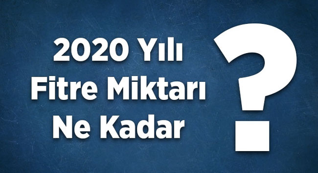 2020 FİTRE MİKTARI BELLİ OLDU