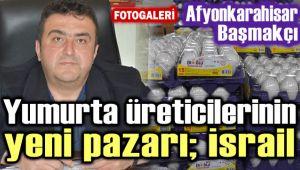 AFYON'DA YUMURTA ÜRETİCİLERİNİN YENİ PAZARI; İSRAİL