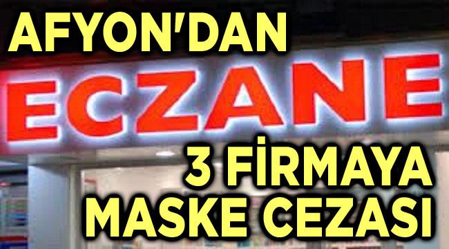 AFYON'DAN 3 FİRMAYA MASKE CEZASI!..