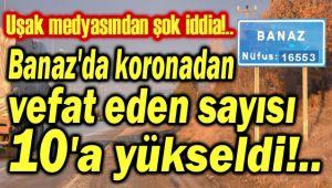 BANAZ'DA KORONADAN VEFAT SAYISI 10'A YÜKSELDİ!..