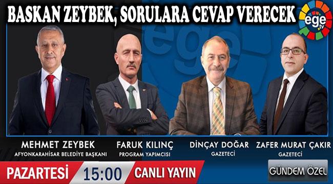 BAŞKAN ZEYBEK, EGE TV'DE SORULARA CEVAP VERECEK