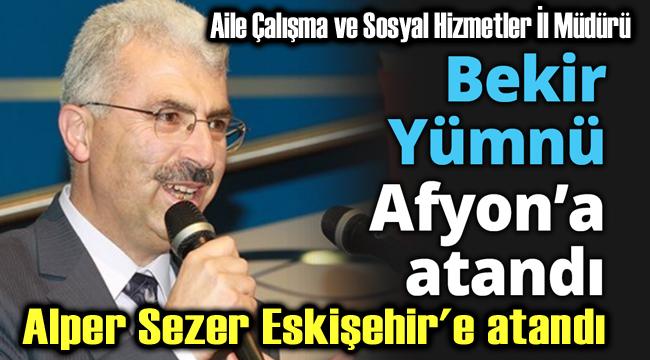 BEKİR YÜMNÜ AFYON'A, ALPER SEZER ESKİŞEHİR'E ATANDI