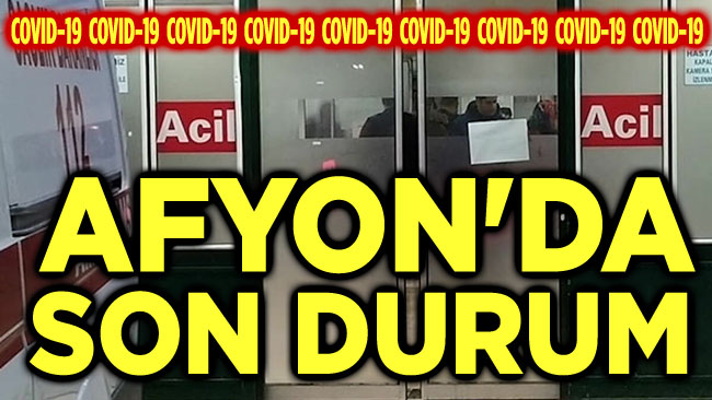 COVİD-19: AFYON'DA SON DURUM?..