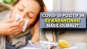 'COVİD-19 POZİTİF'İN EV KARANTİNASI NASIL OLMALI?
