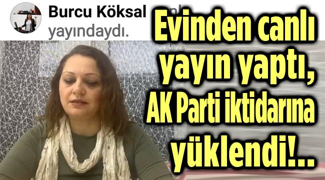 EVİNDEN CANLI YAYIN YAPTI, İKTİDARA YÜKLENDİ!..
