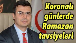 İL SAĞLIK MÜDÜRÜNDEN RAMAZAN TAVSİYELERİ!..