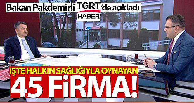 İŞTE HALKIN SAĞLIĞIYLA OYNAYAN 445 FİRMA!..