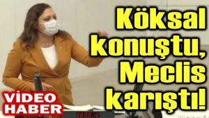 KÖKSAL KONUŞTU, MECLİS KARIŞTI!..