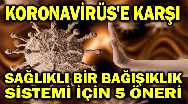 KORONAVİRÜS'E KARŞI SAĞLIKLI BİR BAĞIŞIKLIK SİSTEMİ İÇİN 5 ÖNERİ