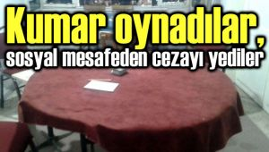 KUMAR OYNARKEN YAKALANDILAR, SOSYAL MESAFEDEN CEZA YEDİLER!..