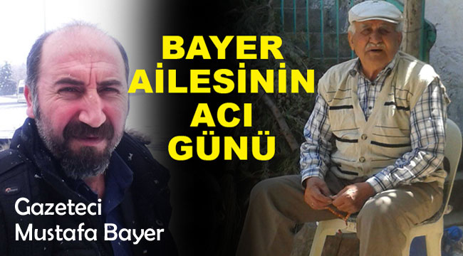 MUSTAFA BAYER'İN ACI GÜNÜ