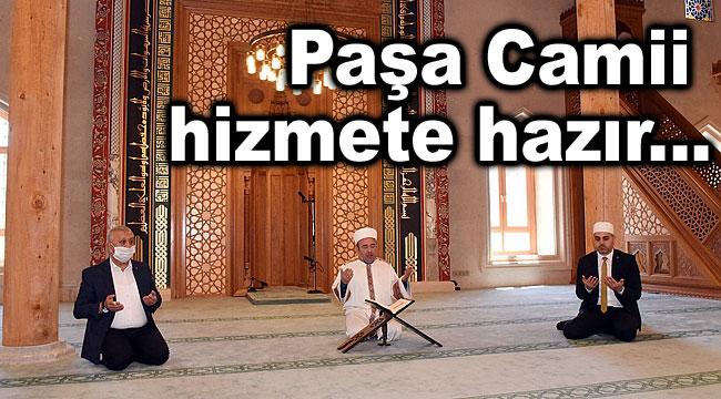 PAŞA CAMİİ HİZMETE HAZIR!..