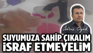 SUYUMUZA SAHİP ÇIKALIM, İSRAF ETMEYELİM...