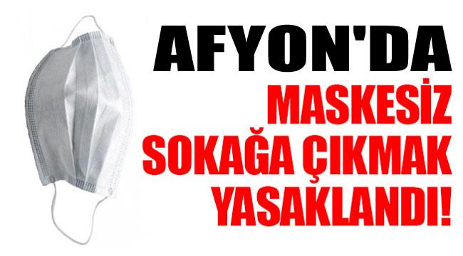 AFYON'DA MASKESİZ SOKAĞA ÇIKMAK YASAKLANDI