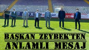 BAŞKAN ZEYBEK'TEN ANLAMLI MESAJ!..