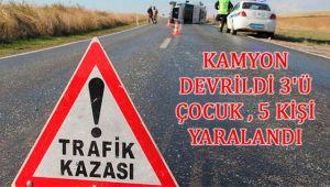 KAMYON DEVRİLDİ 3'Ü ÇOCUK , 5 KİŞİ YARALANDI