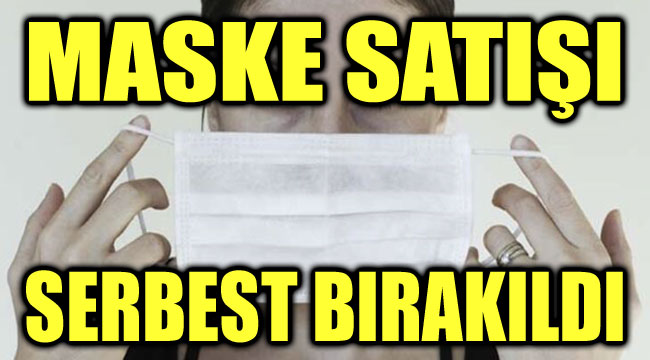 MASKE SATIŞI SERBEST BIRAKILDI
