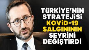 TÜRKİYE'NİN STRATEJİSİ KOVİD-19 SALGINININ SEYRİNİ DEĞİŞTİRDİ