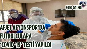 AFJET AFYONSPOR'DA FUTBOLCULARA 'COVİD-19' TESTİ YAPILDI