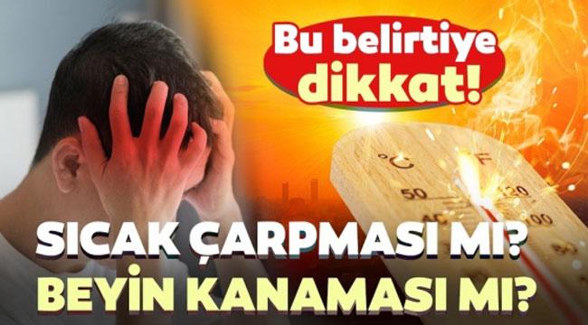 AFRİKA SICAKLARI GELİYOR, BEYİN KANAMASI RİSKİNE DİKKAT!..