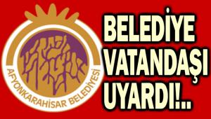AFYANKARAHİSAR BELEDİYESİNDEN UYARI!..